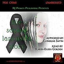 Sophie Lancaster: A True Story   Livre audio Auteur(s) : Catherine Smyth, RJ Parker Narrateur(s) : Karen-Eileen Gordon