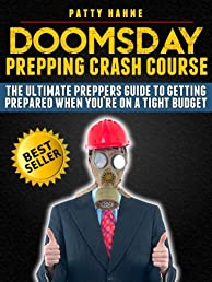 Doomsday Prepping Crash Course: The Ultimate Preppers Guide to Getting Prepared When You're on a Tight Budget