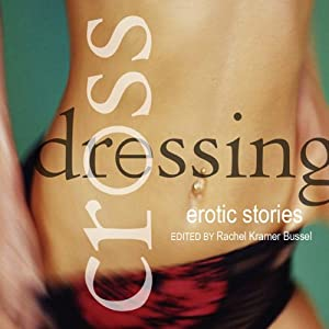 Crossdressing: Erotic Stories | [Rachel Kramer Bussel]
