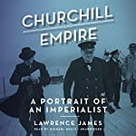 Churchill and Empire: A Portrait of an Imperialist | Lawrence James