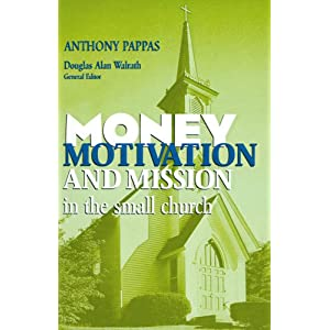 Money, Motivation, and Mission in the Small Church (Small Church in Action) Anthony Pappas