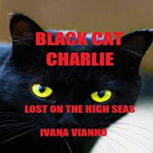 Black Cat Charlie: Lost on the High Seas (       UNABRIDGED) by Ivana Vianno Narrated by Stephanie Barton-Farcas