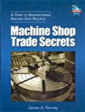 img - for Machine Shop Trade Secrets [MACHINE SHOP TRADE SECRETS IND] book / textbook / text book