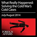 The July/August 2014 Issue of Foreign Affairs: What Really Happened |  Foreign Affairs