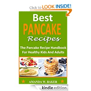 Best Pancake Recipes: The Ultimate Pancake Recipe Handbook For Kids And Adults (With Photos)