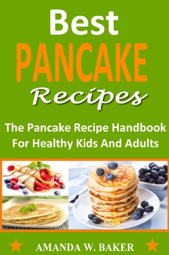 Best Pancake Recipes: The Ultimate Pancake Recipe Handbook For Kids And Adults (With Photos) (Best Pancake Recipe compare prices)