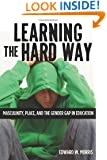 Learning the Hard Way: Masculinity, Place, and the Gender Gap in Education (Series in Childhood Studies)