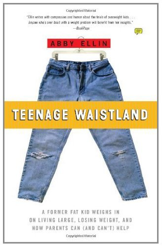 Teenage Waistland: A Former Fat Kid Weighs in on Living Large, Losing Weight, and How Parents Can (and Can't) Help