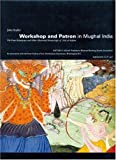 Workshop and Patron in Mughal India: The Freer Ramayana and Other Illustrated Manuscripts of 'Abd al-Rahim (Artibus Asiae) (3907070909) by Seyller, John