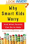 Why Smart Kids Worry: And What Parent...