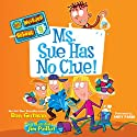 Ms. Sue Has No Clue!: My Weirder School, Book 9 Audiobook by Dan Gutman Narrated by Andy Paris
