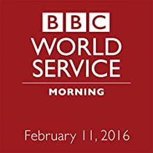 February 11, 2016: Morning Other by  BBC Newshour Narrated by Owen Bennett-Jones, Lyse Doucet, Robin Lustig, Razia Iqbal, James Coomarasamy, Julian Marshall