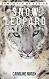 Snow Leopard: Amazing Photos & Fun Facts Book About Snow Leopard For Kids (Remember Me Series)