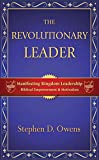The Revolutionary Leader: Manifesting Kingdom Leadership