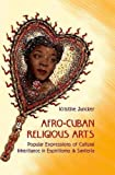 img - for Afro-Cuban Religious Arts: Popular Expressions of Cultural Inheritance in Espiritismo and Santer??a by Kristine Juncker (2014-09-09) book / textbook / text book