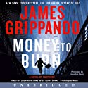 Money to Burn: A Novel of Suspense (       UNABRIDGED) by James Grippando Narrated by Jonathan Davis