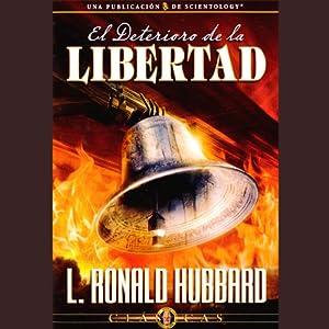 El Deterioro de la Libertad [The Deterioration of Freedom] | [L. Ronald Hubbard]