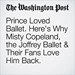 Prince Loved Ballet. Here's Why Misty Copeland, the Joffrey Ballet & Their Fans Love Him Back. | Sarah L. Kaufman