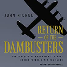 Return of the Dambusters: The Exploits of World War II's Most Daring Flyers After the Flood Audiobook by John Nichol Narrated by Shaun Grindell