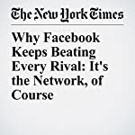 Why Facebook Keeps Beating Every Rival: It's the Network, of Course   Farhad Manjoo