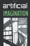 img - for Artificial Imagination: A humorous, thoughtfully thoughtless description of a Hi-Tech immigrant's journey through space, time, life and love. book / textbook / text book