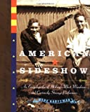 American Sideshow: An Encyclopedia of History's Most Wondrous and Curiously Strange Performers (1585424412) by Marc Hartzman