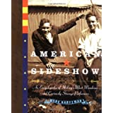 American Sideshow: An Encyclopedia of History&#39;s Most Wondrous and Curiously Strange Performers ~ Marc Hartzman