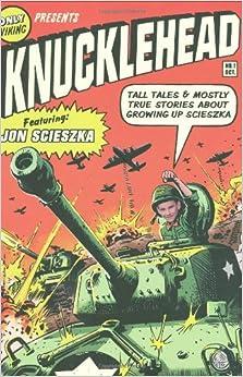 Knucklehead: Tall Tales and Almost True Stories of Growing up Scieszka by Jon Scieszka