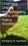 Charming Chicks, Homesteading Hens, and Ruling Roosters