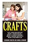 Crafts: 4 in 1 Crafting Box Set: Book 1: Paper Mache + Book 2: Candle Making + Book 3: Mason Jar Gifts + Book 4: Polymer Clay (Paper Mache, Candles, ... Clay, Crafts, Crafting, Crafts for Kids)