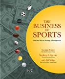 The Business of Sports: Cases and Text on Strategy and Management (0324233841) by Foster, George