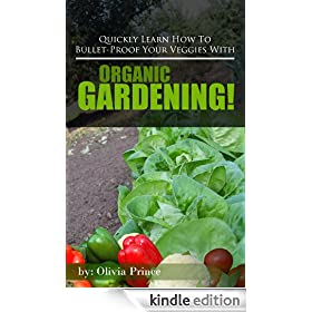 Quickly Learn How To Bullet-Proof Your Veggies With Organic Gardening!