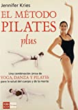 img - for El metodo pilates plus / Jennifer Kries' Pilates Plus Method: Una combinacion unica de yoga, dance y pilates para la salud del cuerpo y de la mente / ... of Yoga, Dance and Pilates (Spanish Edition) book / textbook / text book