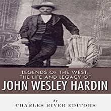 Legends of the West: The Life and Legacy of John Wesley Hardin (       UNABRIDGED) by Charles River Editors Narrated by Nicholas S. Johnson
