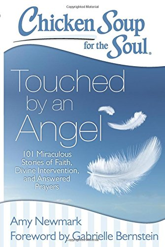 Chicken Soup for the Soul: Touched by an Angel: 101 Miraculous Stories of Faith, Divine Intervention, and Answered Prayers PDF