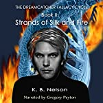 Strands of Silk and Fire: The Dreamcatcher Fallacy Cycle, Book 2 | K.B. Nelson