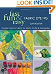 Fast, Fun & Easy Fabric Dyeing: C...