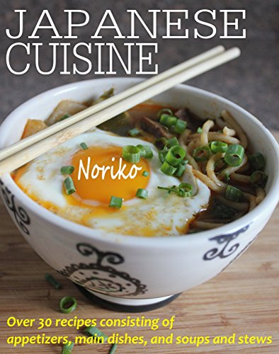 JAPANESE CUISINE: Over 30 japanese recipes consisting of appetizers, main dishes, and soups and stews by Noriko