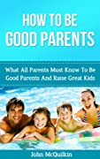 Parenting: Parenting Guide To How To Be Good Parents With Parenting Strategies For Child Rearing Including Parenting Newborns, Parenting Toddlers, Parenting ... Guide to Parenting and Child Rearing)