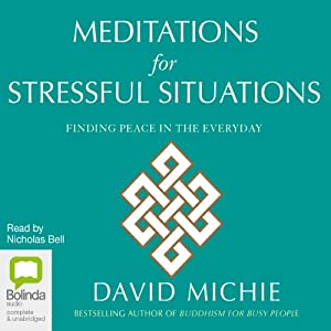 Meditations for Stressful Situations: Finding Peace in the Everyday | [David Michie]