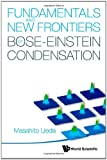 Fundamentals and new frontiers of Bose-Einstein condensation /