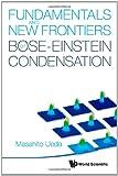 Fundamentals and new frontiers of Bose-Einstein condensation /