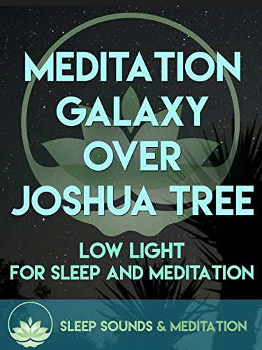 Meditation Galaxy Over Joshua Tree  Sleep Sounds & Meditations