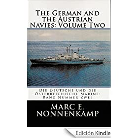 The German and the Austrian Navies: Volume Number Two / Die Deutsche und die Oesterreichische Marine: Band Nummer Zwei (The German and the Austrian Navies ... Deutsche und die Oesterreichische Marine)