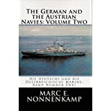 The German and the Austrian Navies: Volume Number Two / Die Deutsche und die Oesterreichische Marine: Band Nummer Zwei (The German and the Austrian Navies ... Deutsche und die Oesterreichische Marine)by Marc Nonnenkamp