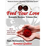FEED YOUR LOVE: Romantic Recipes - 2012 Valentine's Day Special Sneak Preview Edition ~ Sara McGoodwin