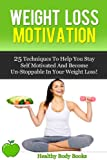 img - for Weight Loss Motivation: 25 Techniques to Help You Stay Self-Motivated and Become Unstoppable in Your Weightloss (Weight maintenance, weight loss) book / textbook / text book