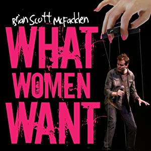 What Women Want | [Brian Scott McFadden]
