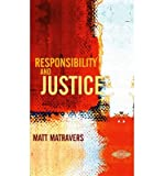 img - for [ { RESPONSIBILITY AND JUSTICE } ] by Matravers, Matt (AUTHOR) Mar-26-2007 [ Hardcover ] book / textbook / text book