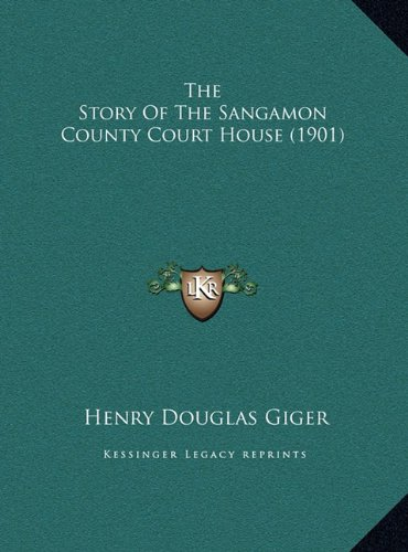 The Story of the Sangamon County Court House (1901) the Story of the Sangamon County Court House (1901)